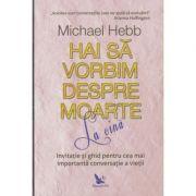 Hai sa vorbim despre moarte la cina (Editura: For You, Autor: Michael Hebb ISBN 9786066393379)