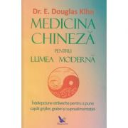 Medicina chineza pentru lumea moderna(Editura: For You, Autor:( E. Douglas Kihn ISB 978-606-639-342-3)