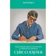Viata exemplara si fascinanta a faimosului medium Chico Xavier(Editura: Ganesha, Autor: Anonimus ISBN 9786068742984)