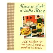 How To Make A Cake Rise (Editura: Parragon/Books Outlet, Autor: Manidipa Mandal ISBN 9781472334312)