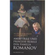Amintirile unei printese din familia Romanov (Editura: Humanitas, Autor: Olga Romanoff ISBN 9789735068639)