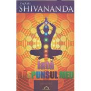 Iata raspunsul meu ( Editura: Lux Sublima, Autor: Swami Shivananda ISBN 978-973-1823-10-2)