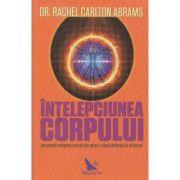 Intelepciunea corpului(Editura: For You, Autor: Racher Carlton Abrams ISBN 9786066393478)