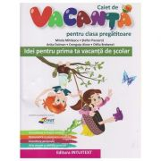 Caiet de Vacanta pentru clasa pregatitoare(Editura: Intuitext, Autor(i): Mirela Mihaescu, Stefan Pacearca, Anita Dulman ISBN 978-606-9030-09-7)