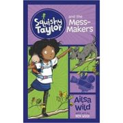 Squishy Taylor and the Mess Makers ( Editura: Curious Fox/Books Outlet, Autor: Ailsa Wild ISBN 9781782027706)