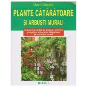 Plante cataratoare si arbusti murali(Editura: Mast, Autor: David Squire ISBN 9786066491273)