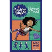 Squishy Taylor and a Question of Trust ( Editura: Curious Fox/Books Outlet, Autor: Ailsa Wild ISBN 9781782027683)