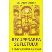 Recuperarea sufletului / O cautare stiintifica si spirituala ( Editura: Firul Ariadnei, Autor: Dr. Larry Dossey ISBN 978-606-8594-08-8 )