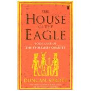The House of Eagle ( Editura: Faber and Faber/Books Outlet, Autor: Duncan Sprott ISBN 9780571205677 )