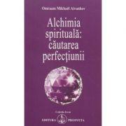 Alchimia spirituala: cautarea perfectiunii(Editura: Prosveta, Autor: Omraam Mikhael Aivanhov ISBN 9789738107359)