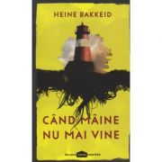 Cand maine nu mai vine(Editura: Paladin, Autor: Heine Bakkeid ISBN 978-606-9000-39-7)