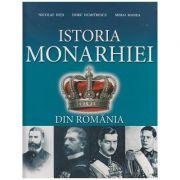 Istoria Monarhiei din Romania Editia a 2 a (Editura Nomina, Autor: Nicolae Dita, Doru Dumitrescu, Mihai Manea ISBN 9786065358294)
