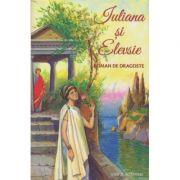 Iuliana si Elevsie(Editura: Sophia, Autor: Iosif Agapitou ISBN 9789731367484)