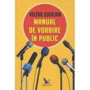Manual de vorbire in public(Editura: For You, Autor: Valerie Guerlain ISBN 978-606-639-349-2)
