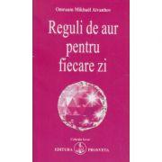 Reguli de aur pentru fiecare zi(Editura: Prosveta, Autor: Omraam Mikhael Aivanhov ISBN 978-973-8107-75-5)