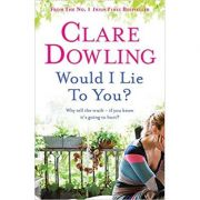 Would I Lie To You? ( Editura: Headline Review /Books Outlet, Autor: Clare Dowling ISBN 9780755359813)