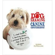 Dog Shaming: Canine Confessions ( Editura: Black and White Publishing/Books Outlet, Autor: Susan McMullan ISBN 9781845026516)