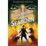 Fenn Halflin and the Seaborn ( Editura: Walker Books, Autor: Francesca Armour-Chelu ISBN 9781406366181)
