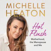 Hot Flush: Motherhood, the Menopause and Me (Editura: Michael O'Mara Books Limited/Books Outlet, Autor: Michelle Heaton ISBN 9781782439790)