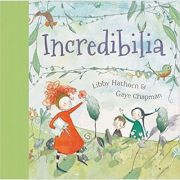 Incredibilia (Editura: Little Hare/Books Outlet, Autori: Libby Hathorn, Gaye Chapman ISBN 9781760125257)
