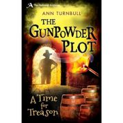 The Gunpowder Plot: A Time for Treason ( Editura: Bloomsbury/Books Outlet, Autor: Ann Turnbull ISBN 9781472908476)