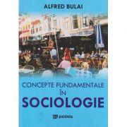 Concepte fundamentale in Sociologie (Editura: Paideia, Autor: Alfred Bulai ISBN 9789735965457)