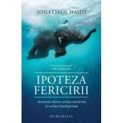 Ipoteza fericirii. Armonia dintre stiinta moderna si vechea intelepciune (Editura: Humanitas, Autor: Jonathan Haidt ISBN 9789735069339)