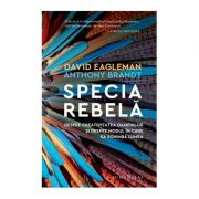 Specia rebela (Editura: Humanitas, Autori: David Eagleman, Anthony Brandt ISBN 978-973-50-6932-2)