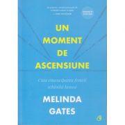 Un moment de ascensiune. Cum emanciparea femeii schimba lumea (Editura: Curtea veche, Autor: Melinda Gates ISBN 9786064404954)