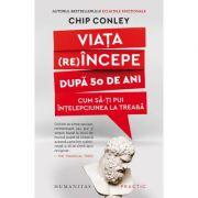Viata re(incepe) dup[ 50 de ani. Cum sa-ti pui intelepciunea la treaba (Editura: Humanitas, Autor: Chip Conley ISBN 9789735069087)