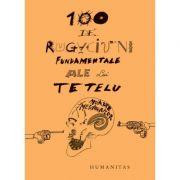 100 de rugaciuni fundamentale ale lui Tetelu (Editura: Humanitas, Autor: Dragos Musat ISBN 978-973-50-6759-5)