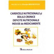 Carentele nutritionale si bolile cronice. Deficite nutritionale induse de medicamente ( Editura: Medicala, Autor: Gheorghe Mencinicopschi ISBN 978-973-39-0792-3)