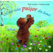 Cel mai iubit puisor din lume! ( Editura: Univers Enciclopedic, Autori: Eleni Livanios, Susanne Lütje ISBN 9786067044782)