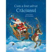 Cum a fost salvat Craciunul ( Editura: Univers Enciclopedic, Autori: Sandra Grimm, Silvio Neuendorf ISBN 9786067045277)
