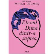 Elevul Dima dintr-a saptea (Editura: Art Grup editorial, Autor: Mihail Drumes ISBN 9786067107159)