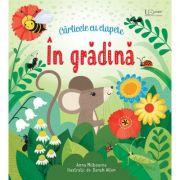 In gradina. Carticele cu clapete ( Editura: Univers Enciclopedic, Autor: Anna Milbourne ISBN 9786067046670)
