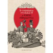 In intimitatea secolului 19 (Editura: Humanitas, Autor: Ioana Parvulescu ISBN 978-973-50-5661-2)