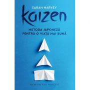 Kaizen. Metoda japoneza pentru o viata mai buna (Editura: Humanitas, Autor: Sarah Harvey ISBN 978-973-50-6925-4)