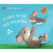 Te iubesc mai mult decat orice pe lume! (Editura: Univers Enciclopedic, Autori: Katja Reider, Sebastien Braun ISBN 9786067047530)