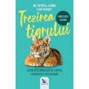 Trezirea tigrului. Capacitatea innascuta de a depasi experientele coplesitoare (Editura: For You, Autor: Peter A. Levine ISBN 9786066393591)