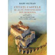 Cetati, castele si alte fortificatii din Romania. Volumul I – De la inceputuri pana catre anul 1540 (Editura: Humanitas Autor: Radu Oltean ISBN 978-973-50-6995-7)