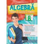 Algebra. Culegere de exercitii si probleme clasa a VIII-a AG8 ( Editura: Carminis, Autor: Nicolae Ivaschescu ISBN 9789731233901)