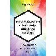 Surprinzatoarele coincidente numerice ale vietii – Hexagramele si tiparul vietii vol. 1 ( Editura: Letras, Autor: Ligia Hotin ISBN 9786068935232)