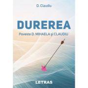 Durerea ( Editura: Letras, Autor: D. Claudiu ISBN 9786060711339)
