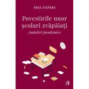 Povestirile unor scolari zvapaiati. Amintiri pandemice ( Editura: Curtea Veche, Autor: Anca Stuparu ISBN 9786064407955)