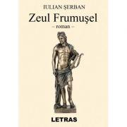 Zeul Frumusel ( Editura: Letras, Autor: Iulian Serban ISBN 9786069668474)