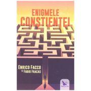 Enigmele constientei ( Editura: For You, Autori: Enrico Facco, Fabio Fracas ISBN 9786066393584)