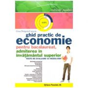Ghid practic de economie pentru bacalaureat, admiterea in invatamantul superior. Teste de evaluare cu rezolvari ( Editura: Paralela 45, Autor: Gina Dragoiu- Carpen, ISBN 9789734722099)