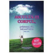 Asculta-ti corpul, prietenul tau cel mai bun! (Editura: Ascendent, Autor: Lise Bourbeau ISBN 9789731859910)