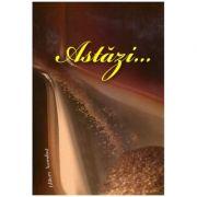Astazi... (Editura: Ascendent, Coordonator proiect: Clara Toma ISBN 9789731859866)